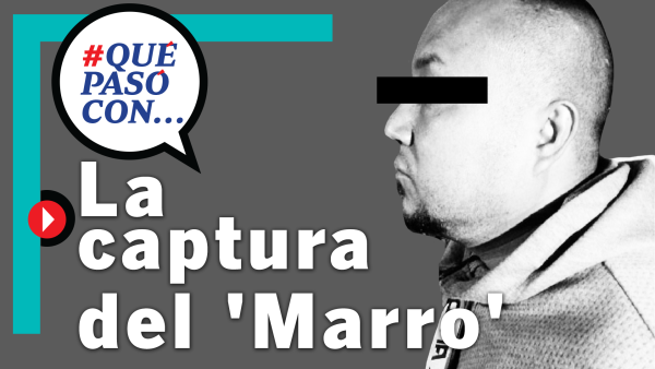 #QuéPasócon la captura del 'Marro'