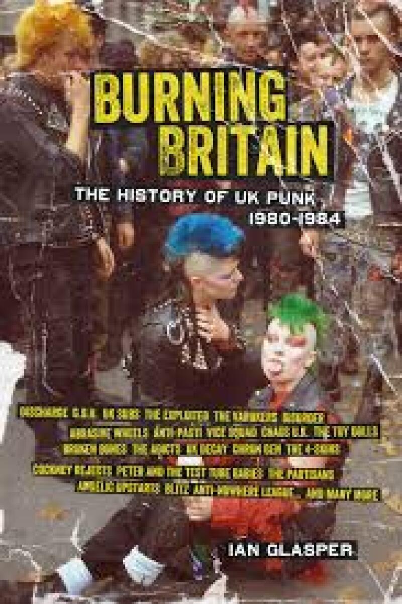 Burning Britain: The History of UK Punk 1980-1984, de Ian Glasper.
