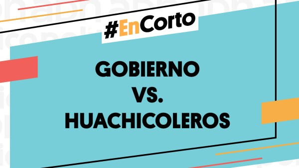 #EnCorto | Gobierno Vs. Huachicoleros