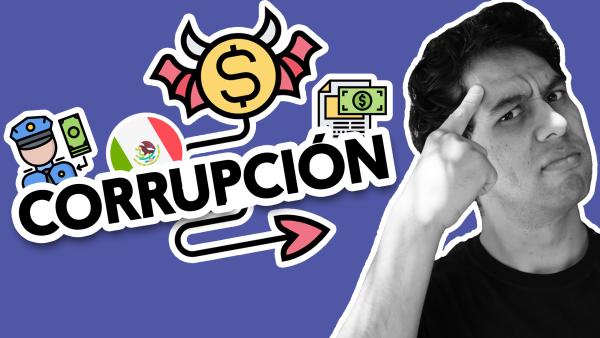 México y la corrupción | #QueAlguienMeExplique