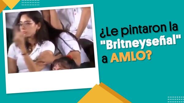 """¿Le pintaron la """"Britneyseñal"""" a AMLO?"""