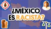 ¿México es racista? #QueAlguienMeExplique