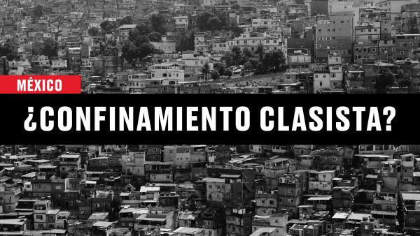 ¿El confinamiento es clasista en México?