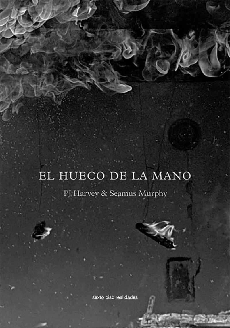 El hueco en la mano, de PJ Harvey y Seamus Murphy.