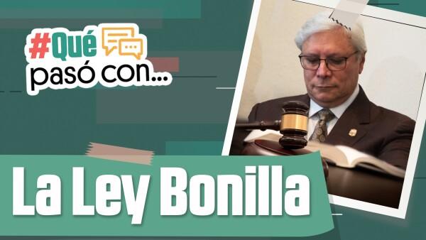 #QuéPasóCon... la Ley Bonilla?