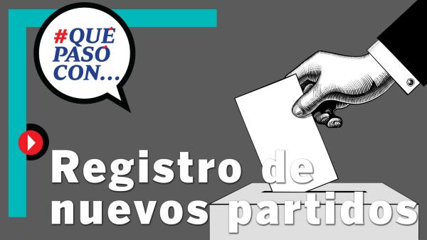 #QuéPasóCon el registro para nuevos partidos políticos