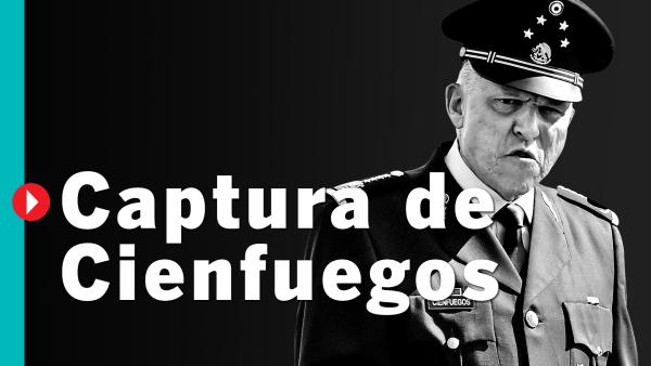 #QuéPasóCon la captura de Salvador Cienfuegos?