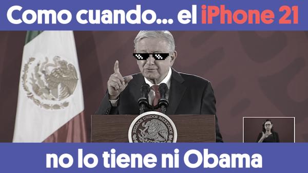 Como cuando... el Iphone 21 no lo tiene ni Obama