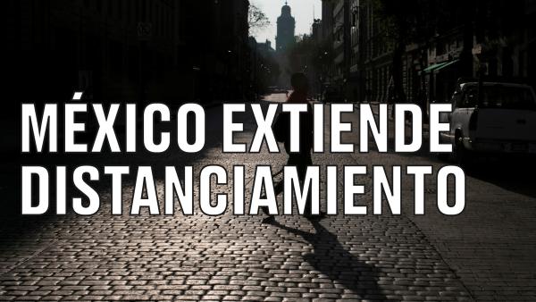 México extiende la jornada de distanciamiento hasta el 30 de mayo