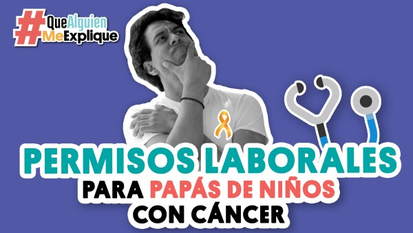 portada_permisos (1).jpgPermisos laborales para papás de niños con cáncer #QueAlguienMeExplique