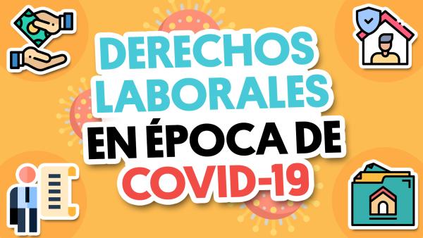 Derechos laborales en época de coronavirus | #QueAlguienMeExplique