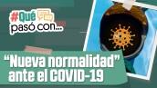 """#QuéPasóCon la """"nueva normalidad"""" ante el COVID-19"""