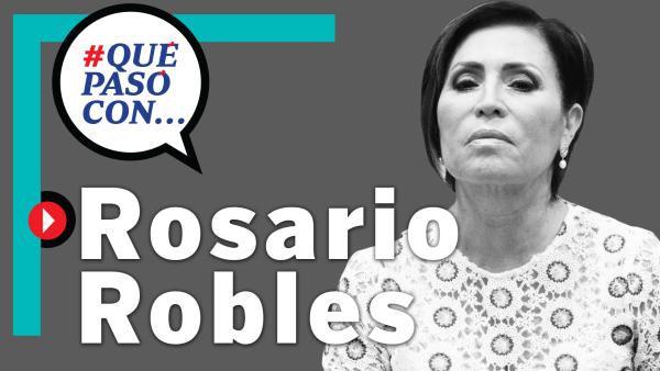 #QuéPasóCon... Rosario Robles?