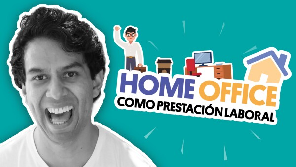Home Office como prestación laboral | #QueAlguienMeExplique