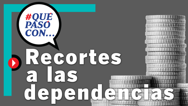 #QuéPasóCon... los recorte a las dependencias