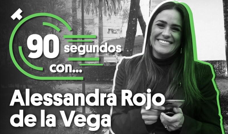 #90SegundosCon   Alessandra Rojo de la Vega