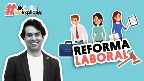 8 puntos clave de la nueva Reforma Laboral | #QueAlguienMeExplique