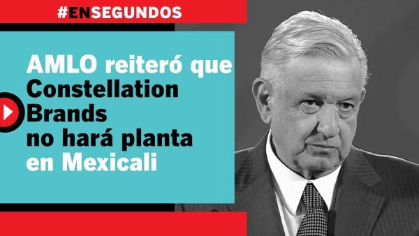 AMLO reiteró que Constellation Brands no hará planta en Mexicali | #EnSegundos