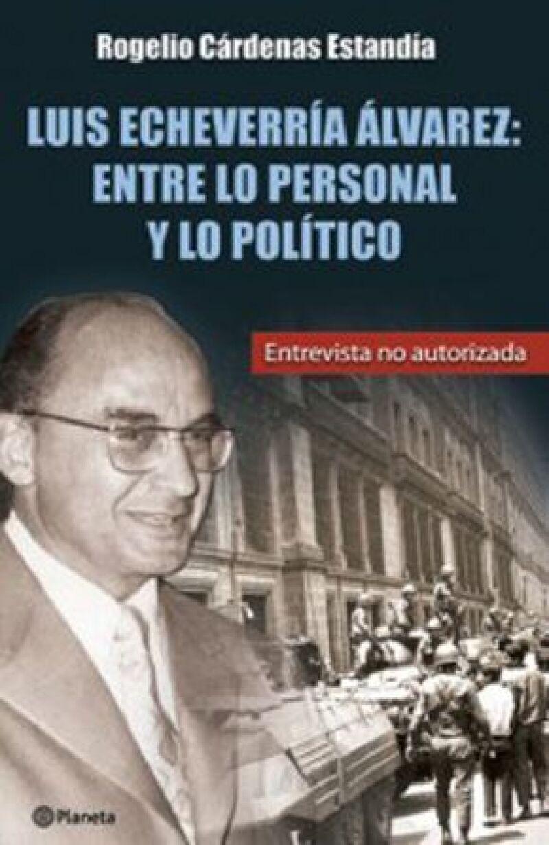 Luis Echeverría Álvarez: entre lo personal y lo político es el segundo libro del periodista.