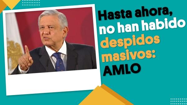 Hasta ahora, no han habido despidos masivos: AMLO | #EnSegundos