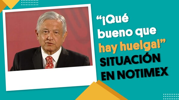 Al presidente le parece algo bueno la huelga en Notimex | #EnSegundos