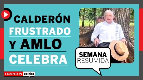 Felipe Calderón sin partido y AMLO celebra |#LaSemanaResumida
