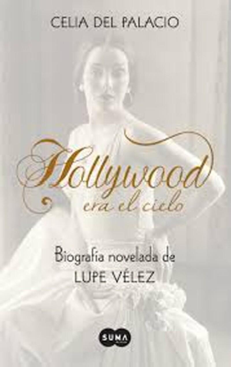 Contada como una novela, Hollywood era el cielo. La vida de Lupe Vélez es una biografía de la primera actriz mexicana que triunfó en grande en Estados Unidos.