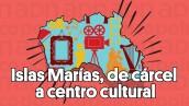 #ClipADN   Islas Marías, de cárcel a centro cultural