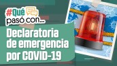#QuéPasóCon... la declaratoria de emergencia por Covid-19