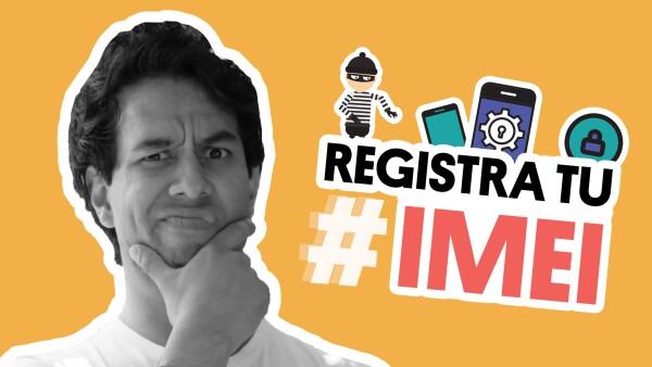 Cómo registrar tu IMEI | #QueAlguienMeExplique