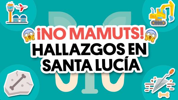 ¿Mamuts en Santa Lucía? | #QueAlguienMeExplique