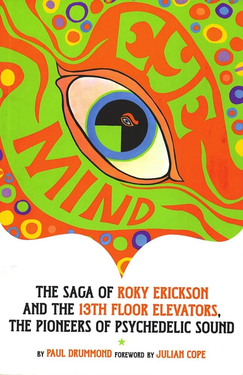 Eye Mind: The Saga of the 13th Floor Elevators, de Paul Drummond.