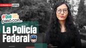 #QuéPasoCon... la Policía Federal