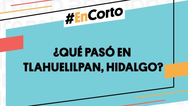 #EnCorto | ¿Qué paso en Tlahuelilpan, Hidalgo?