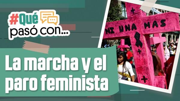 #QuéPasóCon... La marcha y el paro feministas