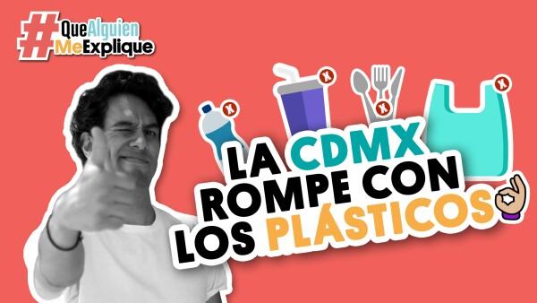 La CDMX rompe con los plásticos | #QueAlguienMeExplique