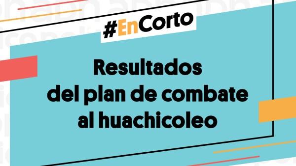 #EnCorto | Resultados del plan de combate al huachicoleo