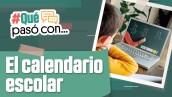 #QuéPasócon el calendario escolar