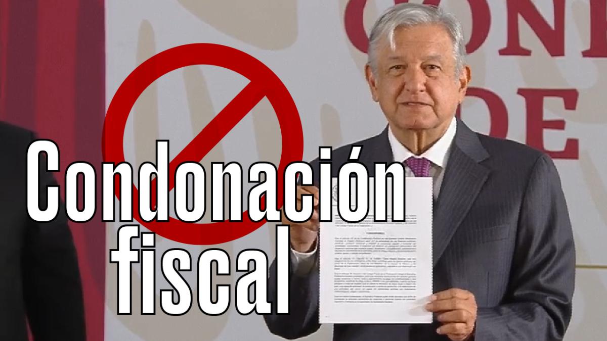 AMLO firma el decreto que pone fin a las condonaciones fiscales