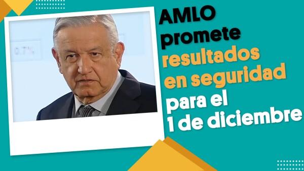 AMLO promete resultados en seguridad para el 1 de diciembre   #EnSegundos