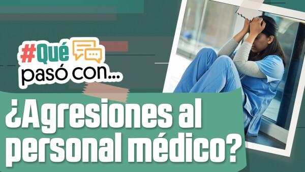 #QuéPasóCon las agresiones a los doctores