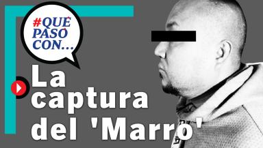 #QuéPasócon la captura del 'Marro'