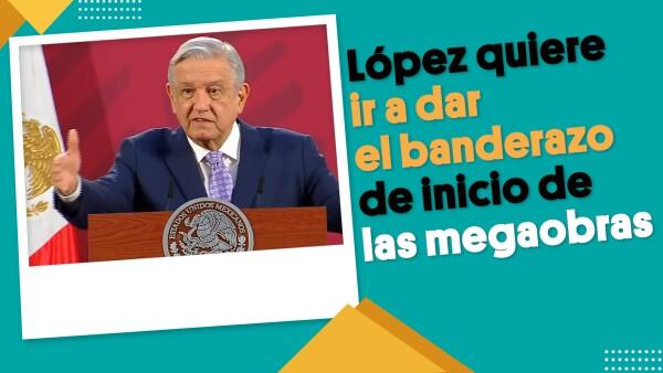 López quiere ir a dar el banderazo de inicio de las megaobras | #EnSegundos
